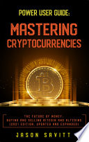 Power User Guide  Mastering Cryptocurrencies  2021 Edition