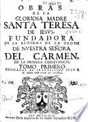 Obras de la gloriosa madre Santa Teresa de Iesus, fundadora de la reforma de la Orden de Nuestra Señora del Carmen ...  : tomo primero