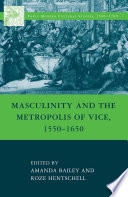 Masculinity And The Metropolis Of Vice 1550 1650