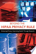 """Beyond the HIPAA Privacy Rule: Enhancing Privacy, Improving Health Through Research"" by Institute of Medicine, Board on Health Care Services, Board on Health Sciences Policy, Committee on Health Research and the Privacy of Health Information: The HIPAA Privacy Rule, Lawrence O. Gostin, Laura A. Levit, Sharyl J. Nass"