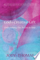 God's Creative Gift—Unleashing the Artist in You