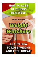 Weight Watchers  How to Lose 10 Pounds in a Week  Learn How to Lose Weight and Feel Great