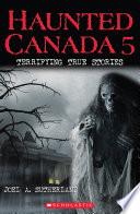 Haunted Canada 5  Terrifying True Stories