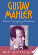 Gustav Mahler: Volume 3. Vienna: Triumph and Disillusion (1904-1907)