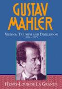 Gustav Mahler  Volume 3  Vienna  Triumph and Disillusion  1904 1907