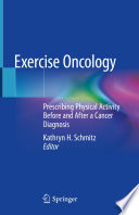 """Exercise Oncology: Prescribing Physical Activity Before and After a Cancer Diagnosis"" by Kathryn H. Schmitz"