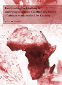 Confronting the Challenges and Prospects in the Creation of a Union of African States in the 21st Century [Pdf/ePub] eBook