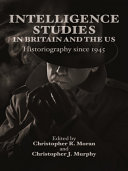Intelligence Studies in Britain and the US: Historiography since 1945