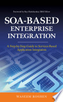 SOA-Based Enterprise Integration: A Step-by-Step Guide to Services-based Application