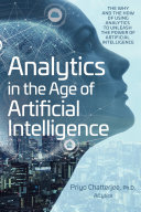 Analytics in the Age of Artificial Intelligence  The Why and the How of Using Analytics to Unleash the Power of Artificial Intelligence