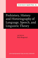 Prehistory  History and Historiography of Language  Speech  and Linguistic Theory