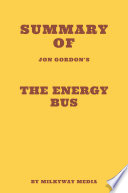 Summary of Jon Gordon s The Energy Bus Book