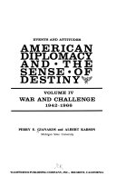American Diplomacy and the Sense of Destiny  War and challenge  1942 1966