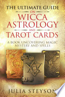 The Ultimate Guide on Wicca  Witchcraft  Astrology  and Tarot Cards  A Book Uncovering Magic  Mystery and Spells  A Bible on Witchcraft