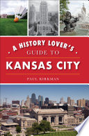 A History Lover s Guide to Kansas City