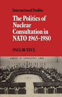 The Politics of Nuclear Consultation in NATO 1965 1980