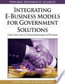 Integrating E Business Models For Government Solutions Citizen Centric Service Oriented Methodologies And Processes