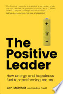 """The Positive Leader: How Energy and Happiness Fuel Top-Performing Teams"" by Jan Mühlfeit, Melina Costi"