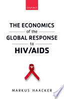 The Economics of the Global Response to HIV AIDS