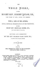 The Whole Works Of The Right Rev Jeremy Taylor Real Presence Of Christ In The Sacrament Dissuasive From Popery