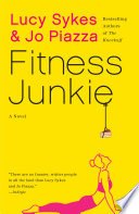 """""""Fitness Junkie: A Novel"""" by Lucy Sykes, Jo Piazza"""