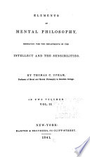 Elements Of Mental Philosophy Enbracing The Two Departments Of The Intellect And The Sensibilities