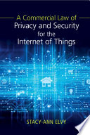 A Commercial Law Of Privacy And Security For The Internet Of Things