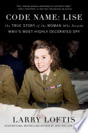 link to Code name : Lise : the true story of World War II's most highly decorated spy in the TCC library catalog