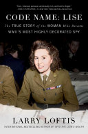 link to Code name: Lise : the true story of World War II's most highly decorated spy in the TCC library catalog