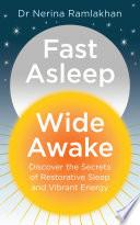Fast Asleep Wide Awake Discover The Secrets Of Restorative Sleep And Vibrant Energy
