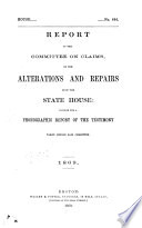 Report of the Committee on Claims on the Alterations and Repairs Upon the State House     1869