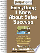 Everything I Know About Sales Success  The World s Greatest Business Minds Reveal Their Formulas for Winning the Hearts and Minds Book