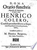 Oratio funebris     Henrico Colero consuli quondam liber   ac Imperialis Reipublic   Lubecensis primario  etc