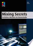 Mixing Secrets - Deutsche Ausgabe  : Perfektes Mischen im Homestudio