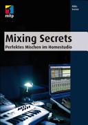 Mixing Secrets - Deutsche Ausgabe: Perfektes Mischen im Homestudio