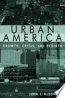 Urban America  Growth  Crisis  and Rebirth