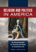 Religion and Politics in America: An Encyclopedia of Church and ...