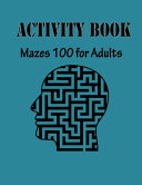 Activity Book for Adults 100 Mazes