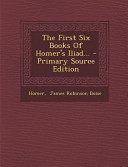 The First Six Books of Homer s Iliad      Primary Source Edition