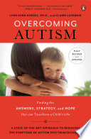 """Overcoming Autism: Finding the Answers, Strategies, and Hope That Can Transform a Child's Life"" by Lynn Kern Koegel, Ph.D., Claire LaZebnik"
