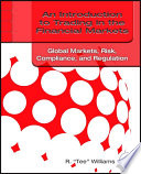 An Introduction to Trading in the Financial Markets  Global Markets  Risk  Compliance  and Regulation