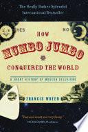 How Mumbo Jumbo Conquered the World Book