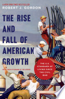"""""""The Rise and Fall of American Growth: The U.S. Standard of Living since the Civil War"""" by Robert J. Gordon"""