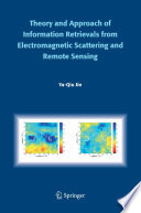 Theory and Approach of Information Retrievals from Electromagnetic Scattering and Remote Sensing