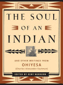 The soul of an Indian and other writings from Ohiyesa  Charles Alexander Eastman
