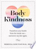 """Body Kindness: Transform Your Health from the Inside Out-and Never Say Diet Again"" by Rebecca Scritchfield"