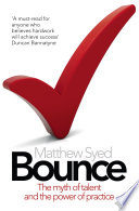 Bounce The Myth Of Talent And The Power Of Practice Book PDF