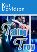 Taking Troy - A Contemporary Romance