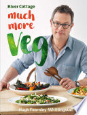 """River Cottage Much More Veg: 175 vegan recipes for simple, fresh and flavourful meals"" by Hugh Fearnley-Whittingstall"