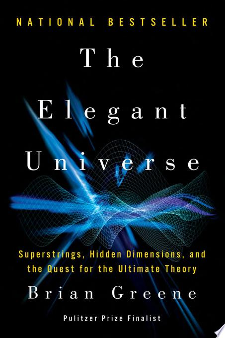 The Elegant Universe  Superstrings  Hidden Dimensions  and the Quest for the Ultimate Theory